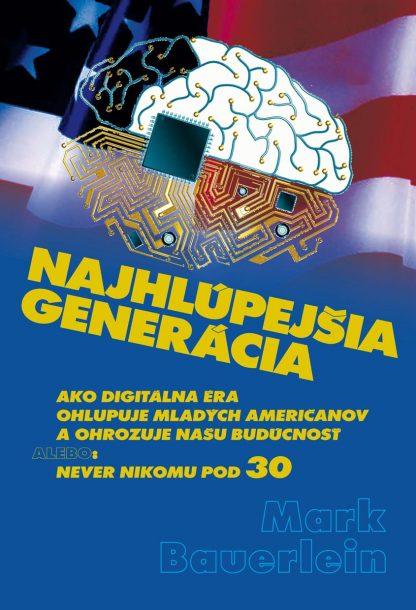 Obálka knihy Najhlúpejšia generácia - M. Bauerlein